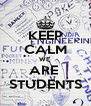 KEEP CALM WE  ARE  STUDENTS - Personalised Poster A4 size