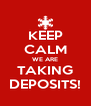 KEEP CALM WE ARE TAKING DEPOSITS! - Personalised Poster A4 size