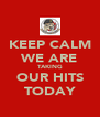 KEEP CALM WE ARE TAKING OUR HITS TODAY - Personalised Poster A4 size
