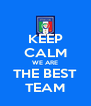 KEEP CALM WE ARE THE BEST TEAM - Personalised Poster A4 size