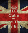 KEEP Calm We  Are The  Billy Boys - Personalised Poster A4 size