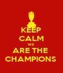 KEEP CALM WE ARE THE  CHAMPIONS  - Personalised Poster A4 size