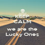 KEEP CALM   we are the Lucky Ones - Personalised Poster A4 size