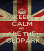 KEEP CALM WE  ARE THE   OLDPARK - Personalised Poster A4 size