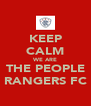 KEEP CALM WE ARE THE PEOPLE RANGERS FC - Personalised Poster A4 size