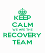 KEEP CALM WE ARE THE RECOVERY TEAM - Personalised Poster A4 size