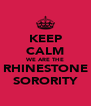 KEEP CALM WE ARE THE RHINESTONE SORORITY - Personalised Poster A4 size