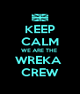 KEEP CALM WE ARE THE  WREKA  CREW - Personalised Poster A4 size