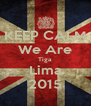 KEEP CALM We Are Tiga Lima 2015 - Personalised Poster A4 size