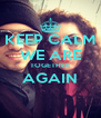KEEP CALM WE ARE TOGETHER AGAIN  - Personalised Poster A4 size