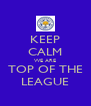 KEEP CALM WE ARE TOP OF THE LEAGUE - Personalised Poster A4 size
