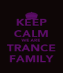 KEEP CALM WE ARE TRANCE FAMILY - Personalised Poster A4 size