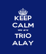 KEEP CALM we are TRIO ALAY - Personalised Poster A4 size