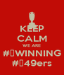 KEEP CALM WE ARE #⃣WINNING #⃣49ers - Personalised Poster A4 size
