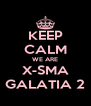 KEEP CALM WE ARE X-SMA GALATIA 2 - Personalised Poster A4 size