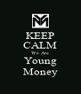 KEEP CALM We Are Young Money - Personalised Poster A4 size
