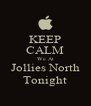 KEEP CALM We At  Jollies North  Tonight - Personalised Poster A4 size