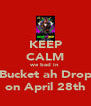 KEEP CALM we bad in Bucket ah Drop on April 28th - Personalised Poster A4 size