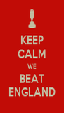 KEEP CALM WE BEAT ENGLAND - Personalised Poster A4 size