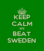 KEEP CALM WE BEAT SWEDEN - Personalised Poster A4 size
