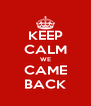 KEEP CALM WE CAME BACK - Personalised Poster A4 size