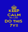 KEEP CALM WE CAN  DO THIS  7Y!! - Personalised Poster A4 size
