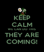 KEEP CALM WE CAN DO THIS THEY ARE COMING! - Personalised Poster A4 size
