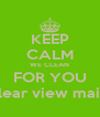 KEEP CALM WE CLEAN FOR YOU clear view maid - Personalised Poster A4 size