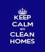 KEEP CALM WE CLEAN HOMES - Personalised Poster A4 size