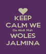 KEEP CALM WE Da Abdi Mah WOLES JALMINA - Personalised Poster A4 size