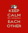 KEEP CALM WE DESERVE EACH OTHER - Personalised Poster A4 size
