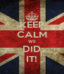 KEEP CALM WE DID IT! - Personalised Poster A4 size