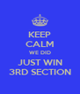 KEEP CALM WE DID JUST WIN 3RD SECTION - Personalised Poster A4 size