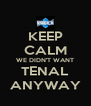 KEEP CALM WE DIDN'T WANT TENAL ANYWAY - Personalised Poster A4 size