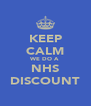 KEEP CALM WE DO A NHS DISCOUNT - Personalised Poster A4 size