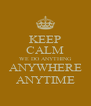 KEEP CALM WE DO ANYTHING ANYWHERE ANYTIME - Personalised Poster A4 size