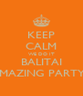 KEEP CALM WE DO IT BALITAI AMAZING PARTY!! - Personalised Poster A4 size