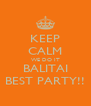 KEEP CALM WE DO IT BALITAI BEST PARTY!! - Personalised Poster A4 size