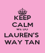 KEEP CALM WE DO LAUREN'S  WAY TAN - Personalised Poster A4 size