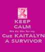 KEEP CALM We do this for my  Cuz KAITALYN  A SURVIVOR - Personalised Poster A4 size