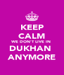 KEEP CALM WE DON'T LIVE IN  DUKHAN  ANYMORE - Personalised Poster A4 size