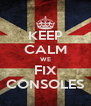 KEEP CALM WE FIX CONSOLES - Personalised Poster A4 size