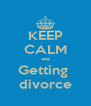 KEEP CALM we Getting  divorce - Personalised Poster A4 size