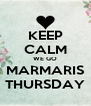 KEEP CALM WE GO MARMARIS THURSDAY - Personalised Poster A4 size