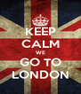 KEEP CALM WE GO TO LONDON - Personalised Poster A4 size