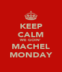 KEEP CALM WE GOIN' MACHEL MONDAY - Personalised Poster A4 size