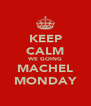 KEEP CALM WE GOING MACHEL MONDAY - Personalised Poster A4 size