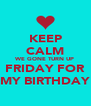 KEEP CALM WE GONE TURN UP FRIDAY FOR MY BIRTHDAY - Personalised Poster A4 size