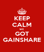 KEEP CALM WE GOT GAINSHARE - Personalised Poster A4 size