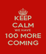 KEEP CALM WE HAVE 100 MORE COMING - Personalised Poster A4 size